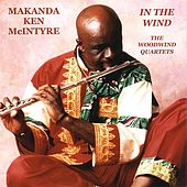Play & Download In The Wind: The Woodwind Quartets by Makanda Ken McIntyre | Napster