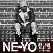 Don't Make Em Like You by Ne-Yo