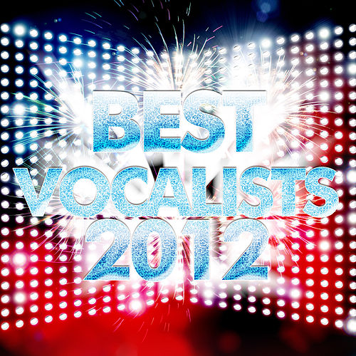 Play & Download Best Vocalists 2012 by Various Artists | Napster
