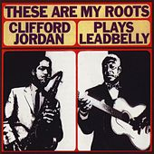 Play & Download These Are My Roots: Clifford Jordan... by Clifford Jordan | Napster