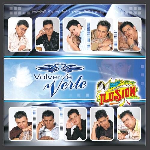 Play & Download Volver a Verte by Aaron Y Su Grupo Ilusion | Napster