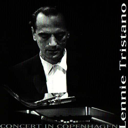 Lennie Tristano - Concert In Copenhagen by Lennie Tristano