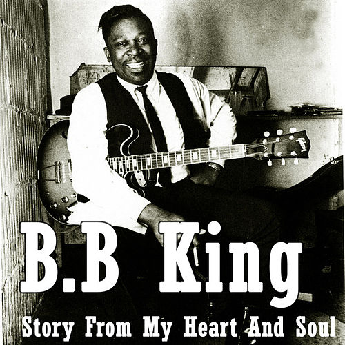 B.B. King - Story From My Heart And Soul by B.B. King