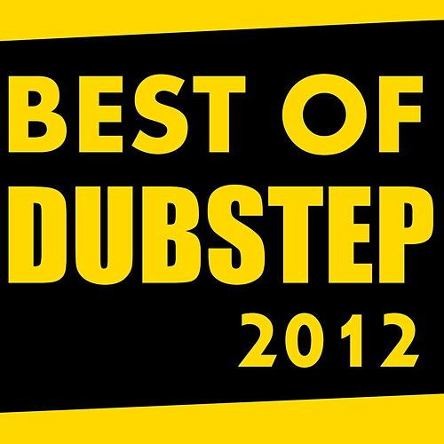 Play & Download Best Of Dubstep 2012 by Dubstep | Napster