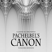 Classical Archives: Pachelbel's Canon, Vol. 16 by Various Artists