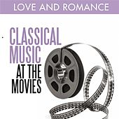 Play & Download Classical Music at the Movies - Love and Romance by Various Artists | Napster