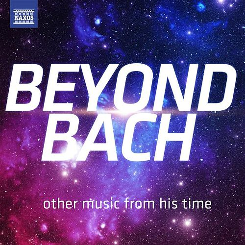 Play & Download Beyond Bach – other music from his time by Various Artists | Napster