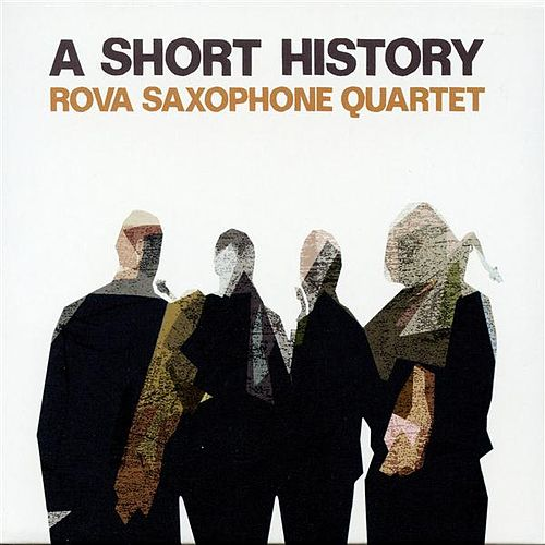 Play & Download A Short History by Rova Saxophone Quartet | Napster