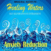 Play & Download Anxiety Reduction: Brainwave Entrainment (Healing Waters Embedded With Alpha 8-12hz Isochronic Tones) by Binaural Institute | Napster