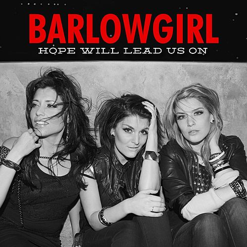 Hope Will Lead Us On by BarlowGirl