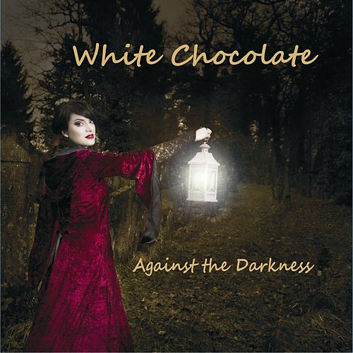 Play & Download Against the darkness by White Chocolate | Napster