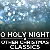 O Holy Night and Other Christmas Classics by Various Artists