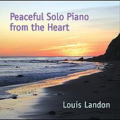 Play & Download Peaceful Solo Piano from the Heart by Louis Landon | Napster