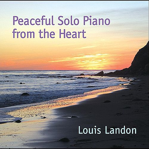 Peaceful Solo Piano from the Heart by Louis Landon