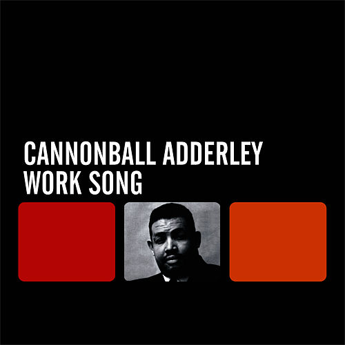 Play & Download Work Song by Cannonball Adderley | Napster