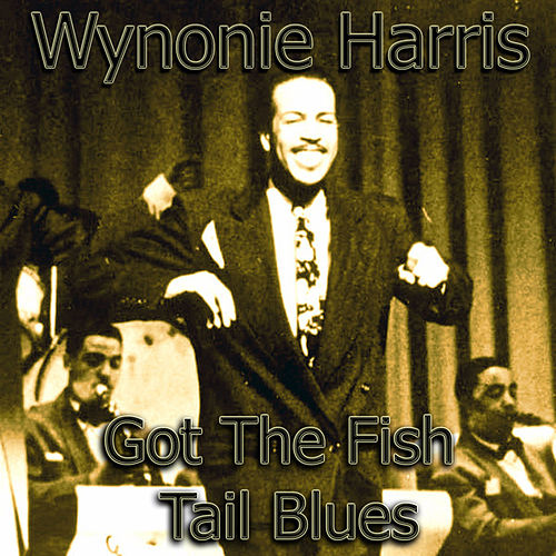 Wynonie Harris - Got The Fish Tail Blues by Wynonie Harris