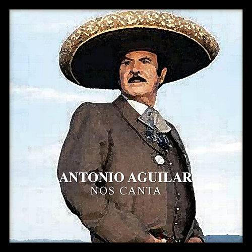 Play & Download Antonio Aguilar Nos Canta by Antonio Aguilar | Napster