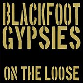 On the Loose by Blackfoot Gypsies