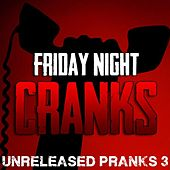 Play & Download Unreleased Pranks of Friday Night Cranks #3 by Friday Night Cranks | Napster