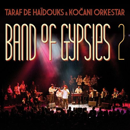 Band of Gypsies 2 by Taraf de Haidouks
