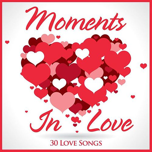 Play & Download Moments in Love 30 Love Songs by Various Artists | Napster