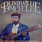 Play & Download The Devil Can't Hide From Me by Blind Willie McTell | Napster