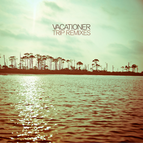 Play & Download Trip Remixes EP by Vacationer | Napster