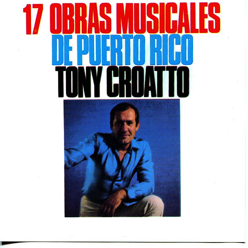 Play & Download 17 Obras Musicales de Puerto Rico by Tony Croatto | Napster