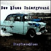 Play & Download Stop These Blues by New Blues Underground | Napster