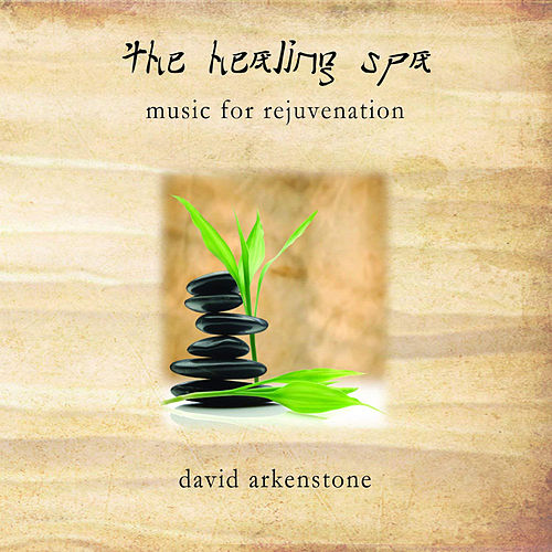 Play & Download The Healing Spa - Music For Rejuvenation by David Arkenstone | Napster