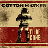 Play & Download I'll Be Gone by Cotton Mather | Napster