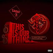 This Is Our Thing (Single) by Sadat X