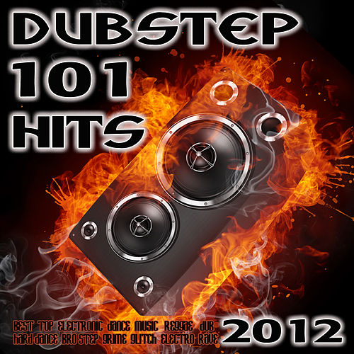 Dubstep 101 Dubstep Hits 2012 (Best Top Electronic Dance Music, Reggae, Dub, Hard Dance, Bro Step, Grime, Glitch, Electro, Rave) by Various Artists
