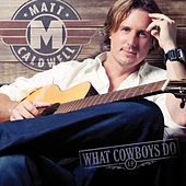 Play & Download What Cowboys Do - EP by Matt Caldwell | Napster