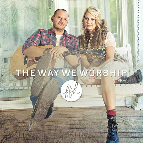 Play & Download The Way We Worship by FFH | Napster
