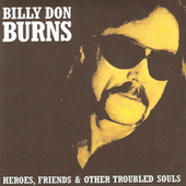 Heroes, Friends & Other Troubled Souls by Billy Don Burns