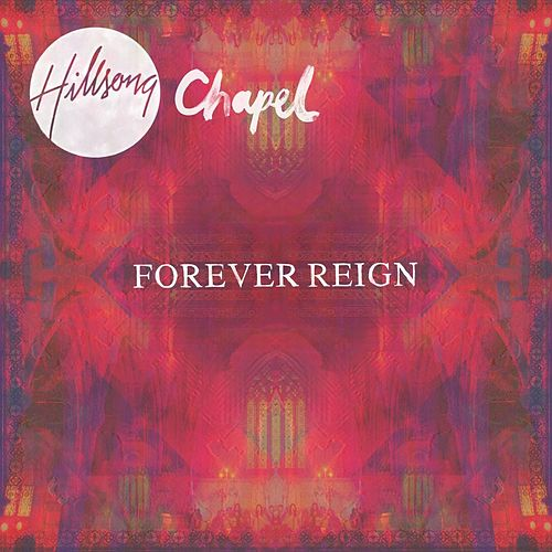 Forever Reign (Live) by Hillsong Chapel