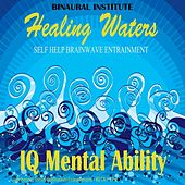 Play & Download Iq Mental Ability (Healing Waters Embedded With 15 Hz Beta Isochronic Tones) by Binaural Institute | Napster