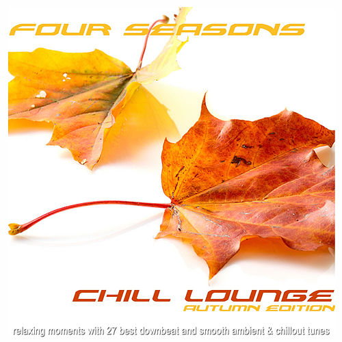 Play & Download Four Seasons Chill Lounge Autumn Edition (Relaxing Moments With 27 Best Downbeat And Smooth Ambient & Chillout Tunes) by Various Artists | Napster
