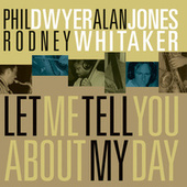 Let Me Tell you About My Day by Phil Dwyer