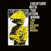 Play & Download I Am the Golden Gate Bridge by Creature With The Atom Brain | Napster