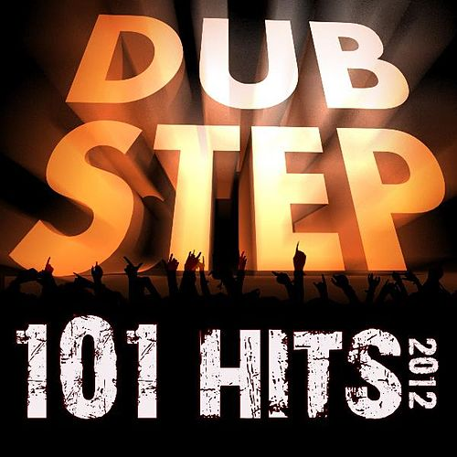 101 Dubstep Hits 2012 (Best of Top Dubstep, Grime, Brostep, Dub, Chillstep, Psystep, Electrostep, Rave Anthems, Electronic Dance) by Various Artists