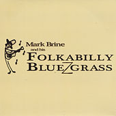 Play & Download Mark Brine and His Folkabilly Bluezgrass by Mark Brine | Napster