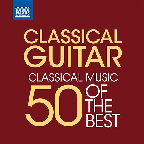 Classical Guitar - 50 of the Best by Various Artists