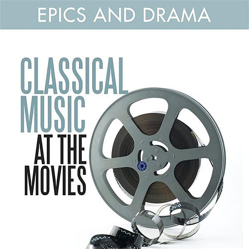 Play & Download Classical Music at the Movies - Epics and Drama by Various Artists | Napster