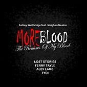 More Blood (The Remixes Of My Blood) by Ashley Wallbridge