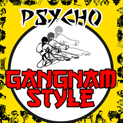 Play & Download Gangnam Style by Psycho | Napster