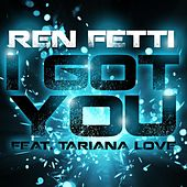 Play & Download I Got You (feat. Tariana Love) by Ren Fetti | Napster