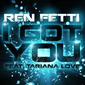 I Got You (feat. Tariana Love) by Ren Fetti