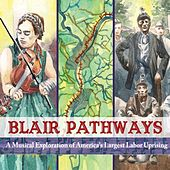 Play & Download Blair Pathways: A Musical Exploration of America's Largest Labor Uprising by Various Artists | Napster